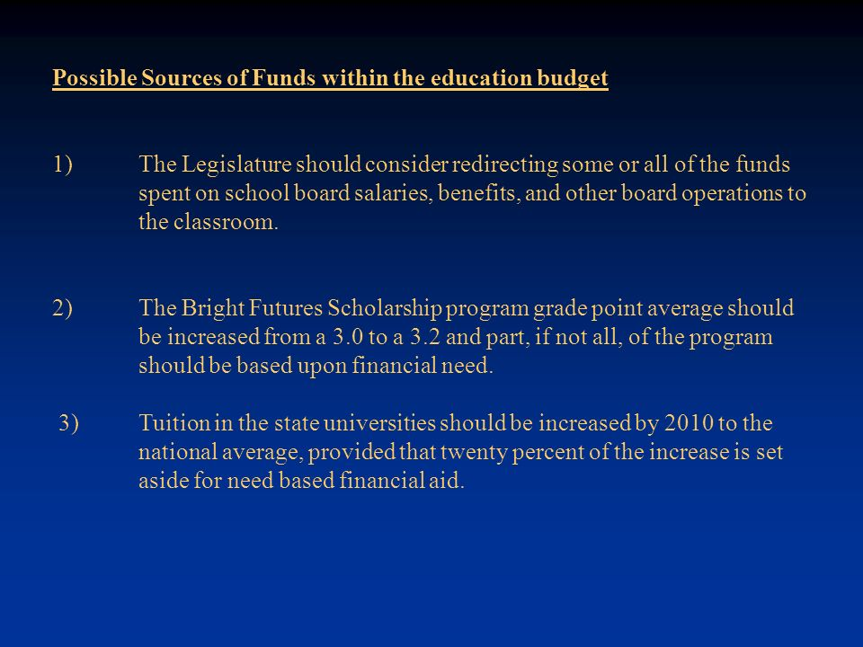 Possible Sources of Funds within the education budget 1)The Legislature should consider redirecting some or all of the funds spent on school board sal