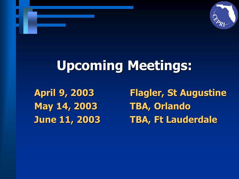 Upcoming Meetings: April 9, 2003Flagler, St Augustine May 14, 2003TBA, Orlando June 11, 2003TBA, Ft Lauderdale