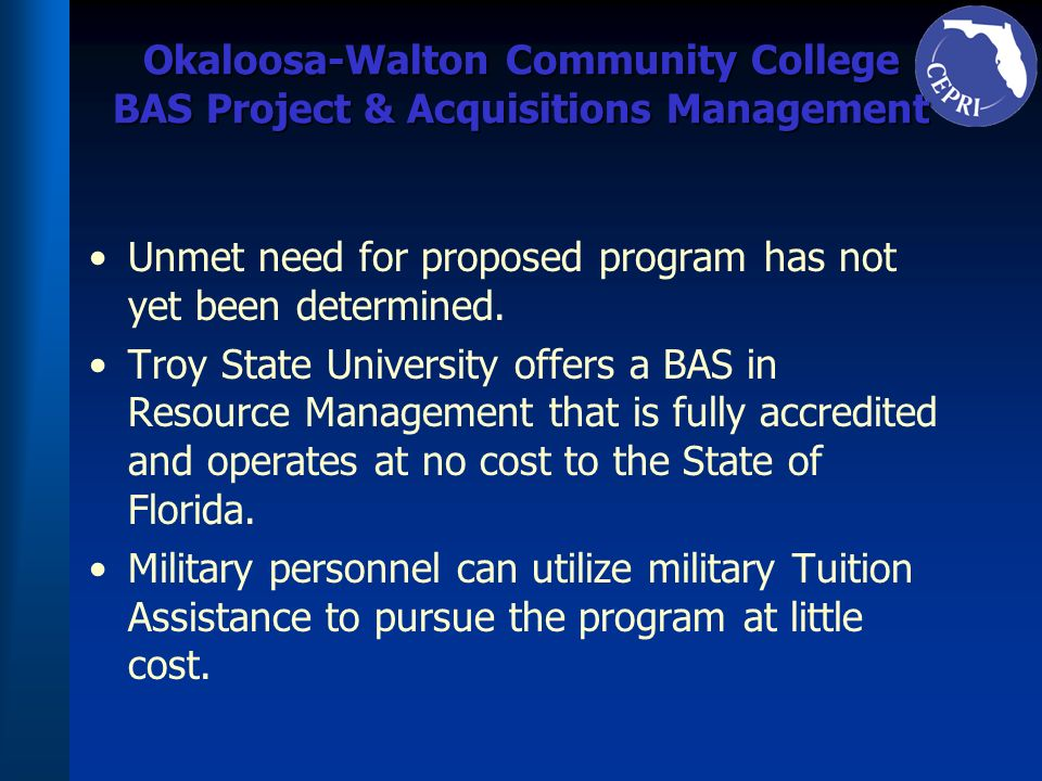 Okaloosa-Walton Community College BAS Project & Acquisitions Management Unmet need for proposed program has not yet been determined. Troy State Univer