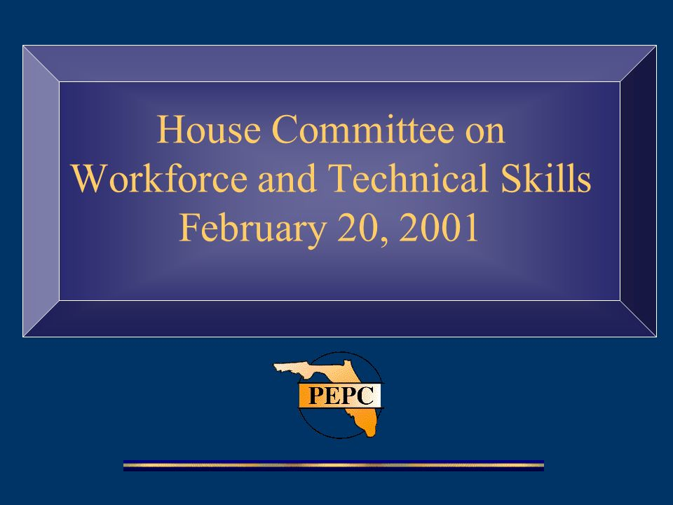 House Committee on Workforce and Technical Skills February 20, 2001