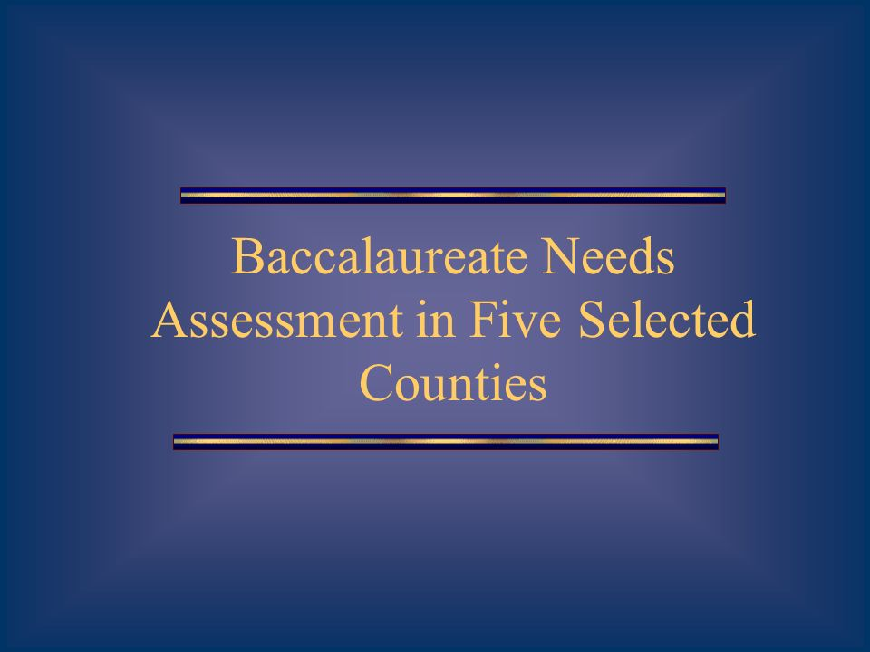 Baccalaureate Needs Assessment in Five Selected Counties