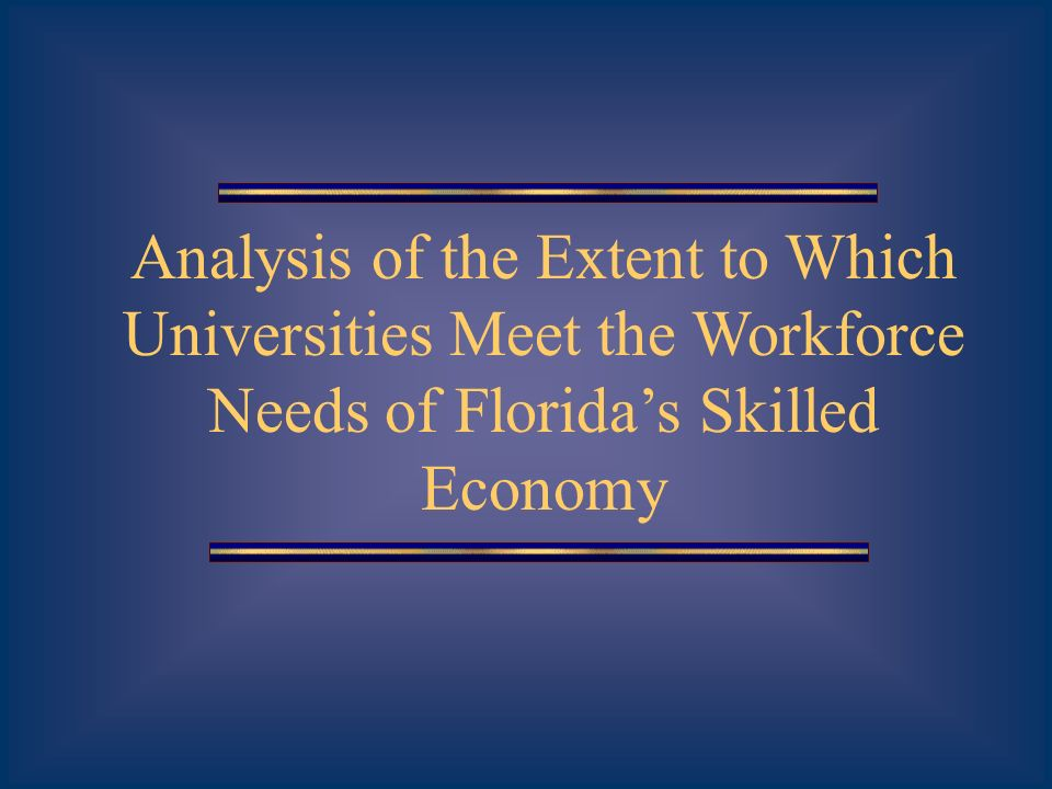 Analysis of the Extent to Which Universities Meet the Workforce Needs of Floridas Skilled Economy