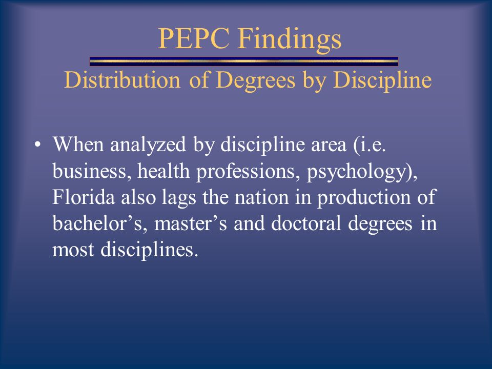 PEPC Findings Distribution of Degrees by Discipline When analyzed by discipline area (i.e.