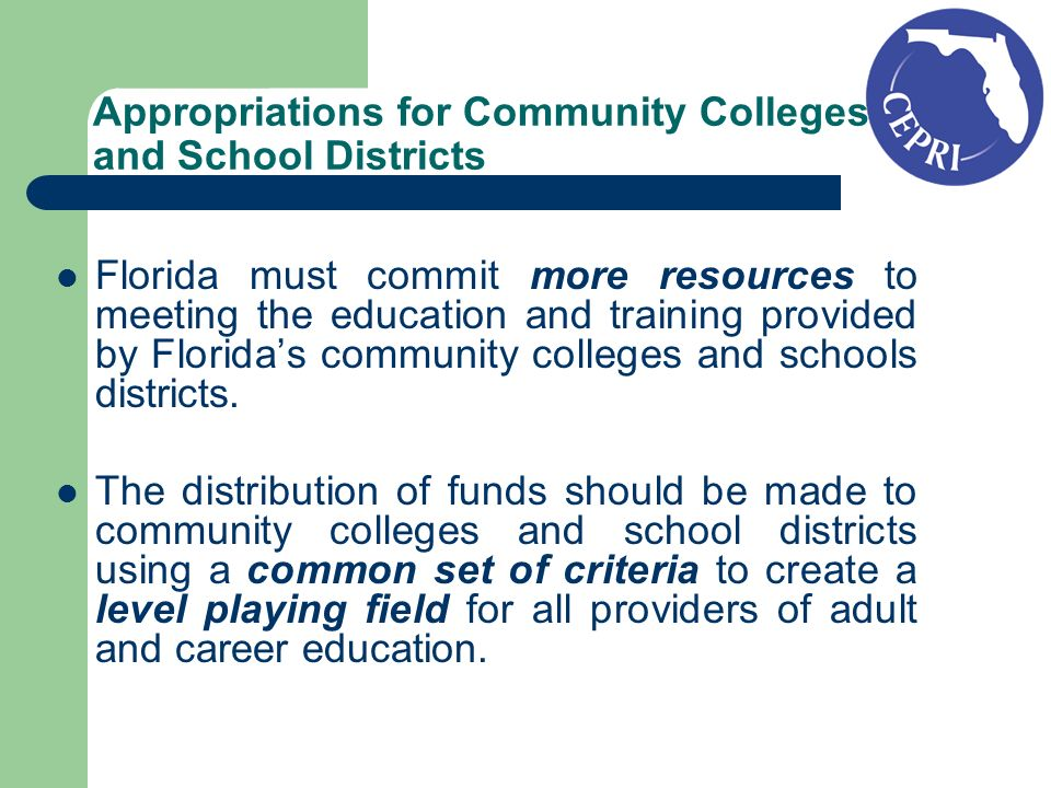 Appropriations for Community Colleges and School Districts Florida must commit more resources to meeting the education and training provided by Floridas community colleges and schools districts.