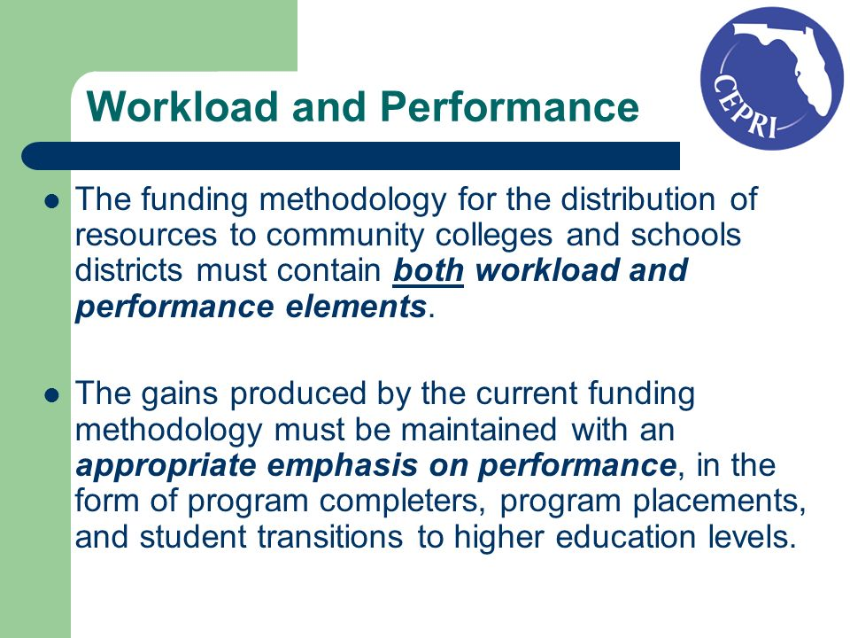 Workload and Performance The funding methodology for the distribution of resources to community colleges and schools districts must contain both workload and performance elements.