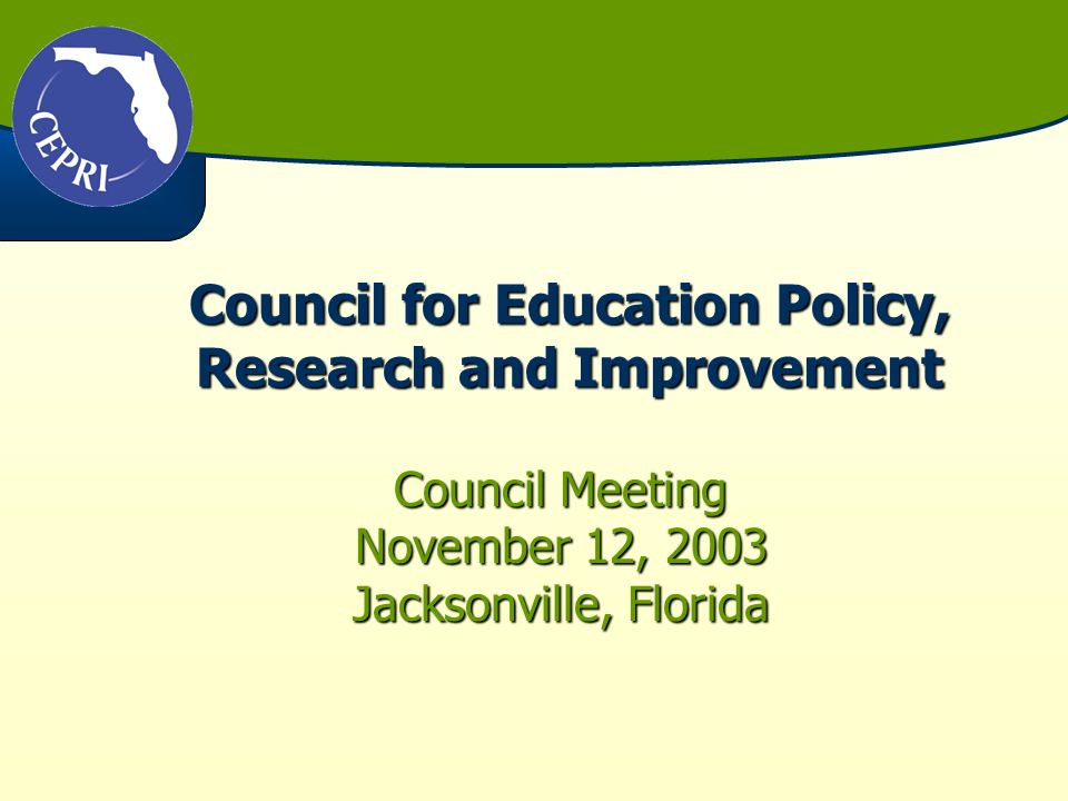 Council for Education Policy, Research and Improvement Council Meeting November 12, 2003 Jacksonville, Florida