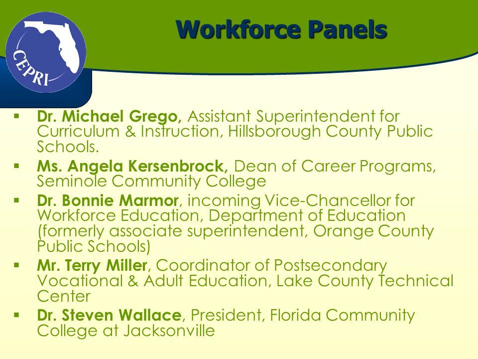 Workforce Panels Dr. Michael Grego, Assistant Superintendent for Curriculum & Instruction, Hillsborough County Public Schools. Ms. Angela Kersenbrock,