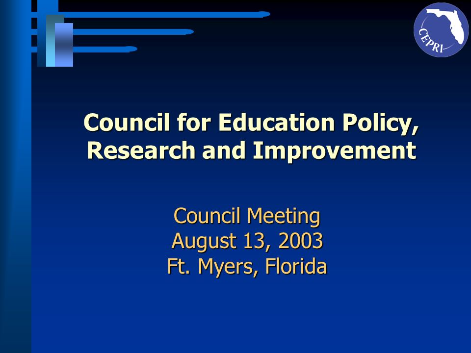 Council for Education Policy, Research and Improvement Council Meeting August 13, 2003 Ft.