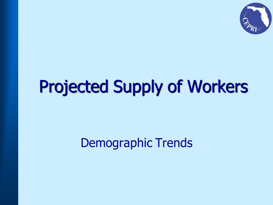 Projected Supply of Workers Demographic Trends