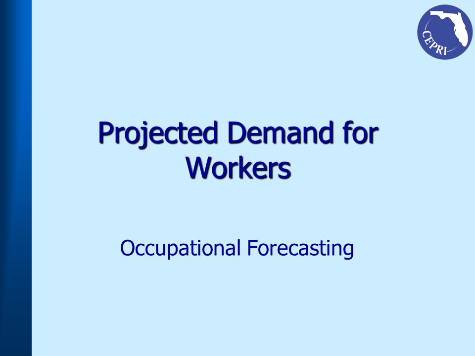 Projected Demand for Workers Occupational Forecasting