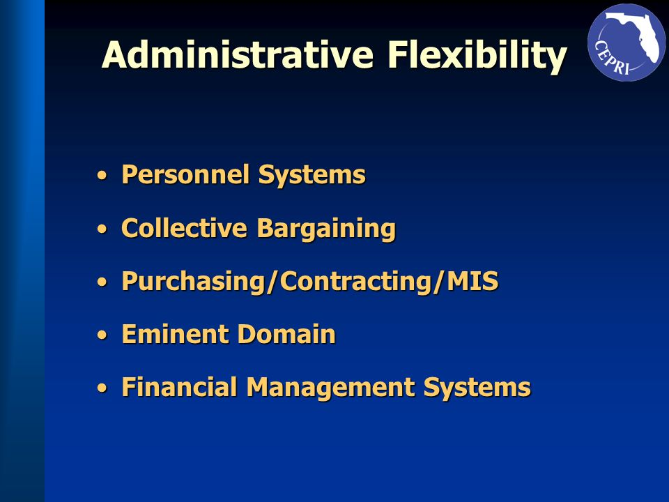 Administrative Flexibility Personnel SystemsPersonnel Systems Collective BargainingCollective Bargaining Purchasing/Contracting/MISPurchasing/Contract