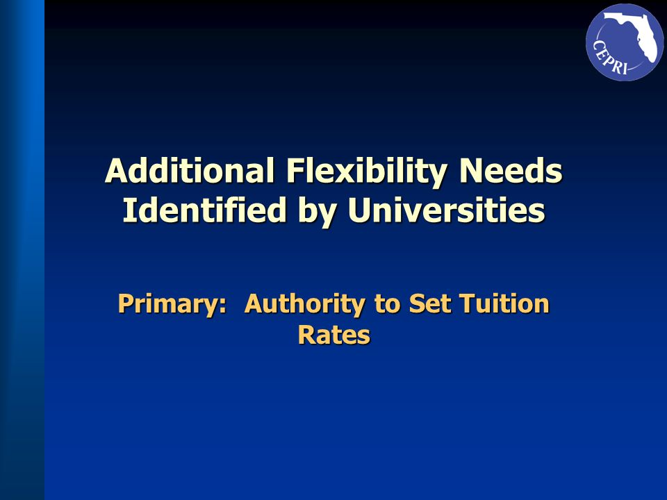Additional Flexibility Needs Identified by Universities Primary: Authority to Set Tuition Rates
