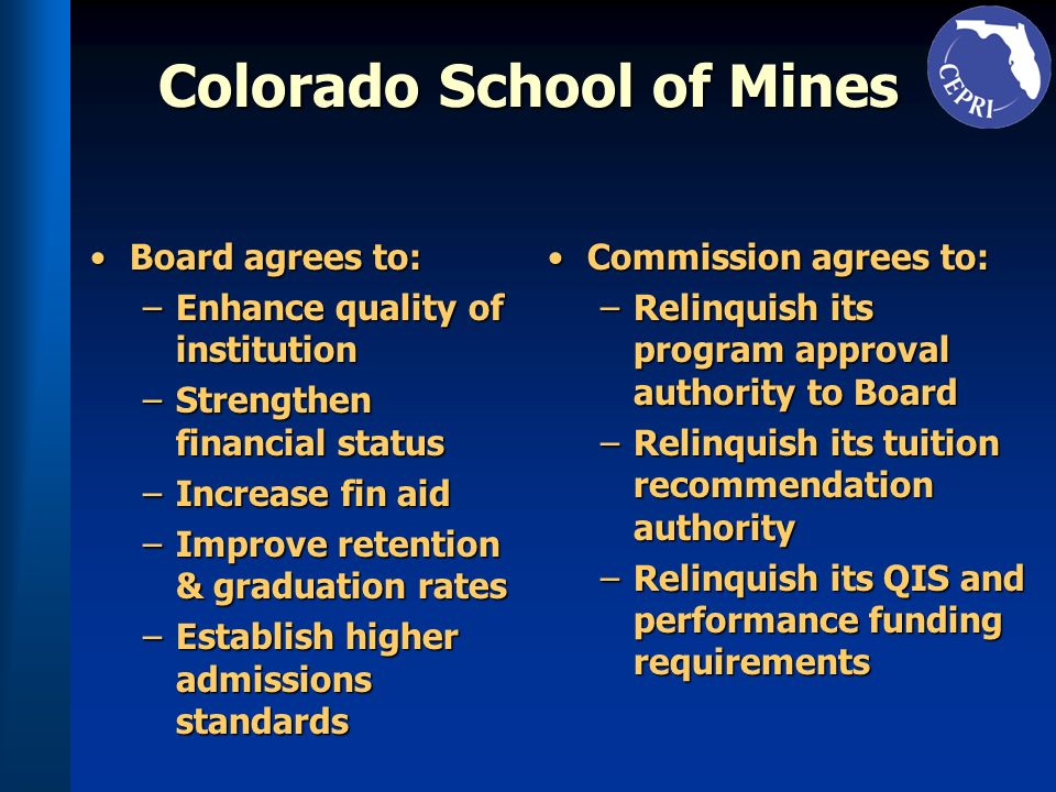 Colorado School of Mines Board agrees to:Board agrees to: –Enhance quality of institution –Strengthen financial status –Increase fin aid –Improve rete