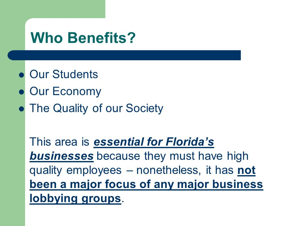 Who Benefits? Our Students Our Economy The Quality of our Society This area is essential for Floridas businesses because they must have high quality e