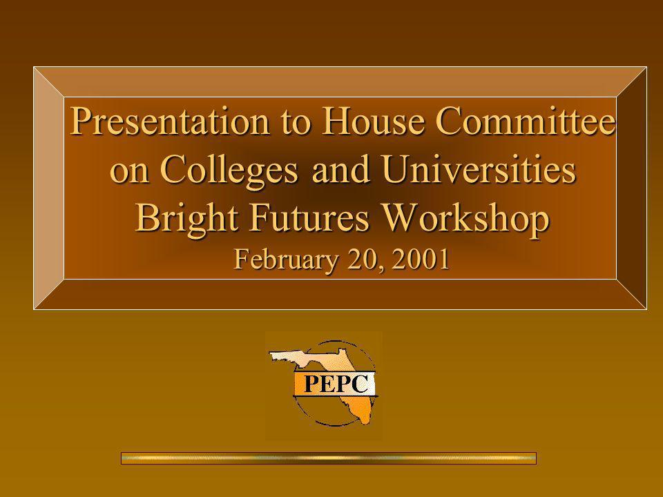 Presentation to House Committee on Colleges and Universities Bright Futures Workshop February 20, 2001