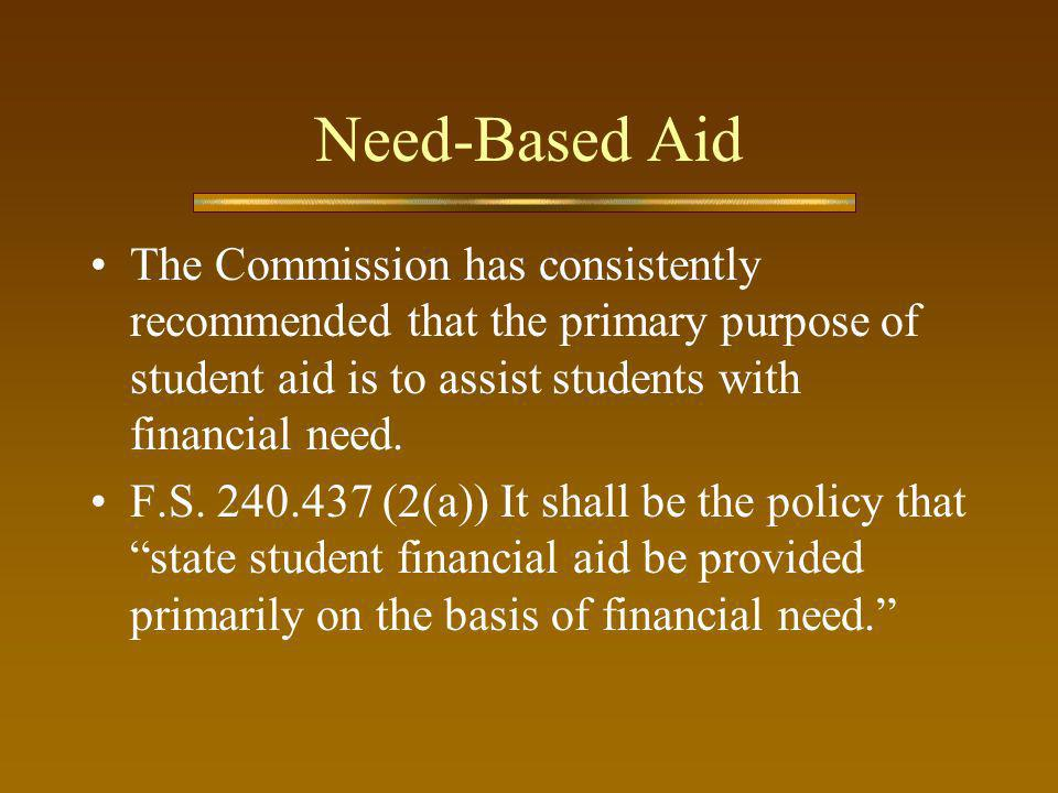 Need-Based Aid The Commission has consistently recommended that the primary purpose of student aid is to assist students with financial need.