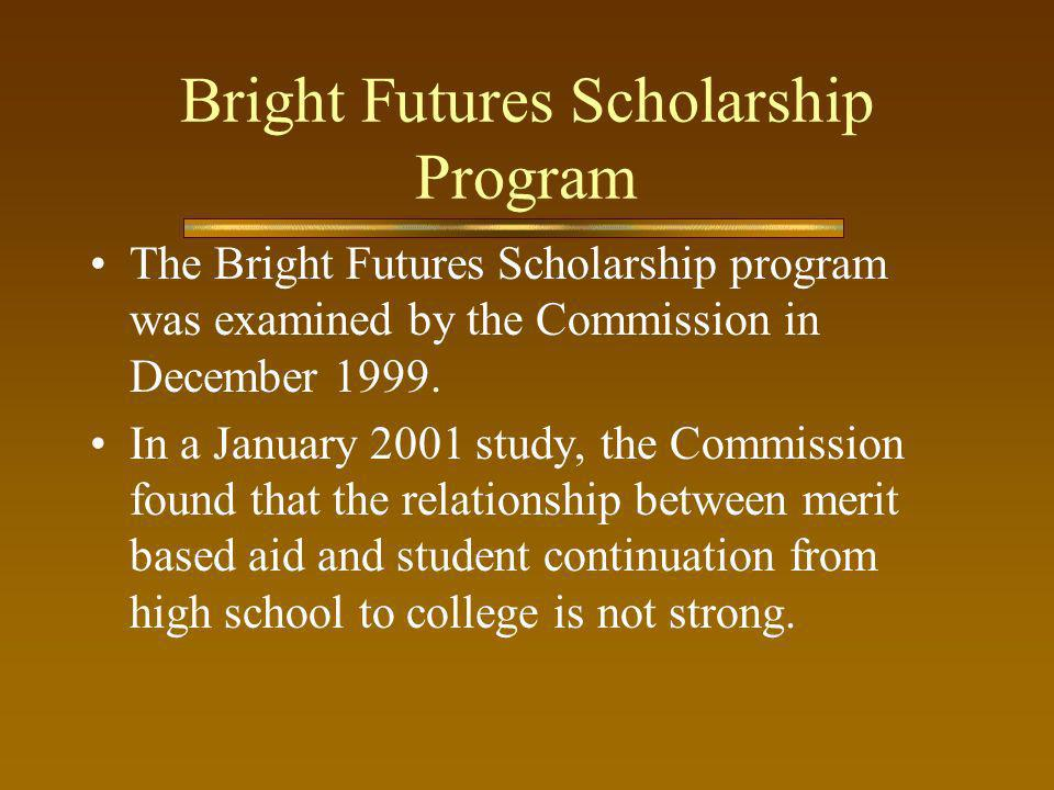 Bright Futures Scholarship Program The Bright Futures Scholarship program was examined by the Commission in December 1999. In a January 2001 study, th
