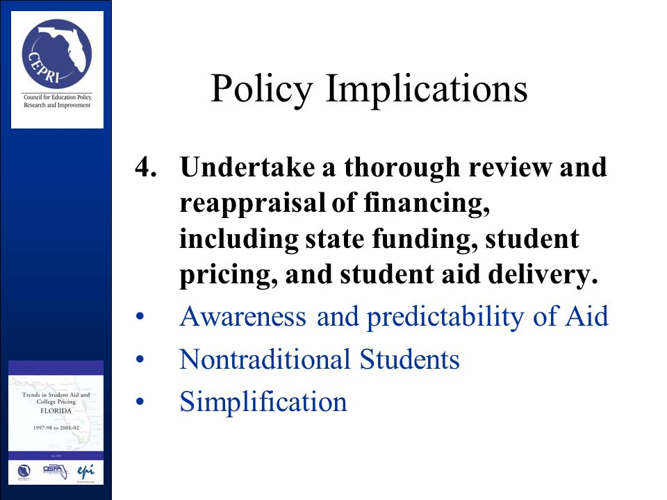 Policy Implications 4.Undertake a thorough review and reappraisal of financing, including state funding, student pricing, and student aid delivery.