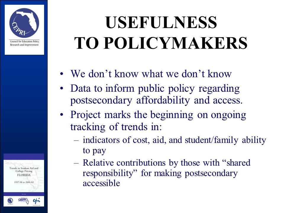 USEFULNESS TO POLICYMAKERS We dont know what we dont know Data to inform public policy regarding postsecondary affordability and access.