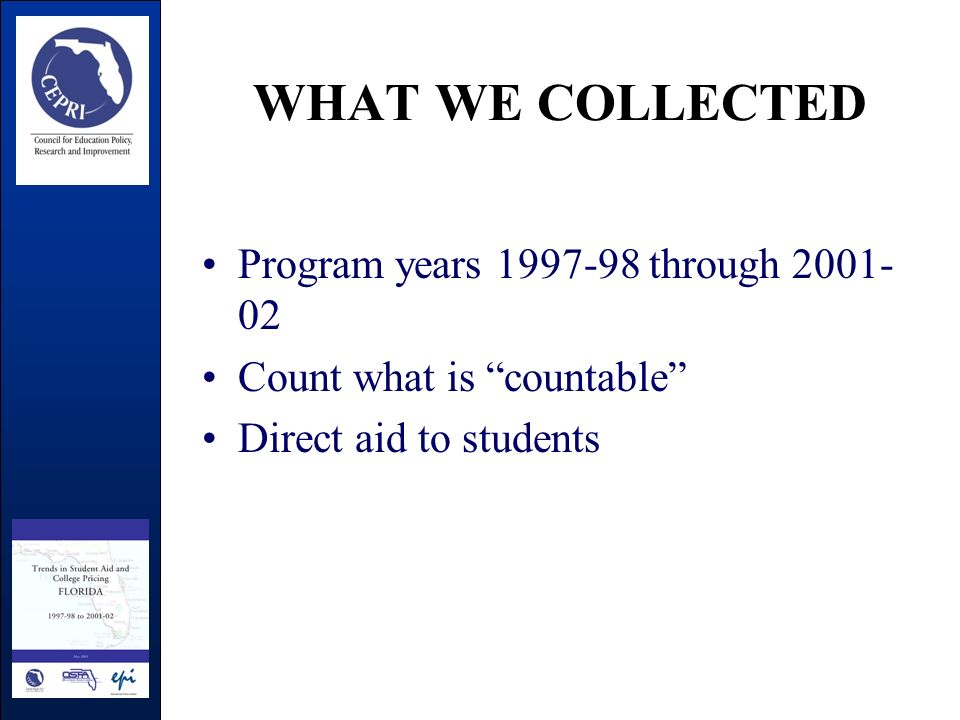 WHAT WE COLLECTED Program years 1997-98 through 2001- 02 Count what is countable Direct aid to students