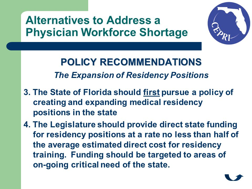 Alternatives to Address a Physician Workforce Shortage POLICY RECOMMENDATIONS The Expansion of Residency Positions 3. The State of Florida should firs
