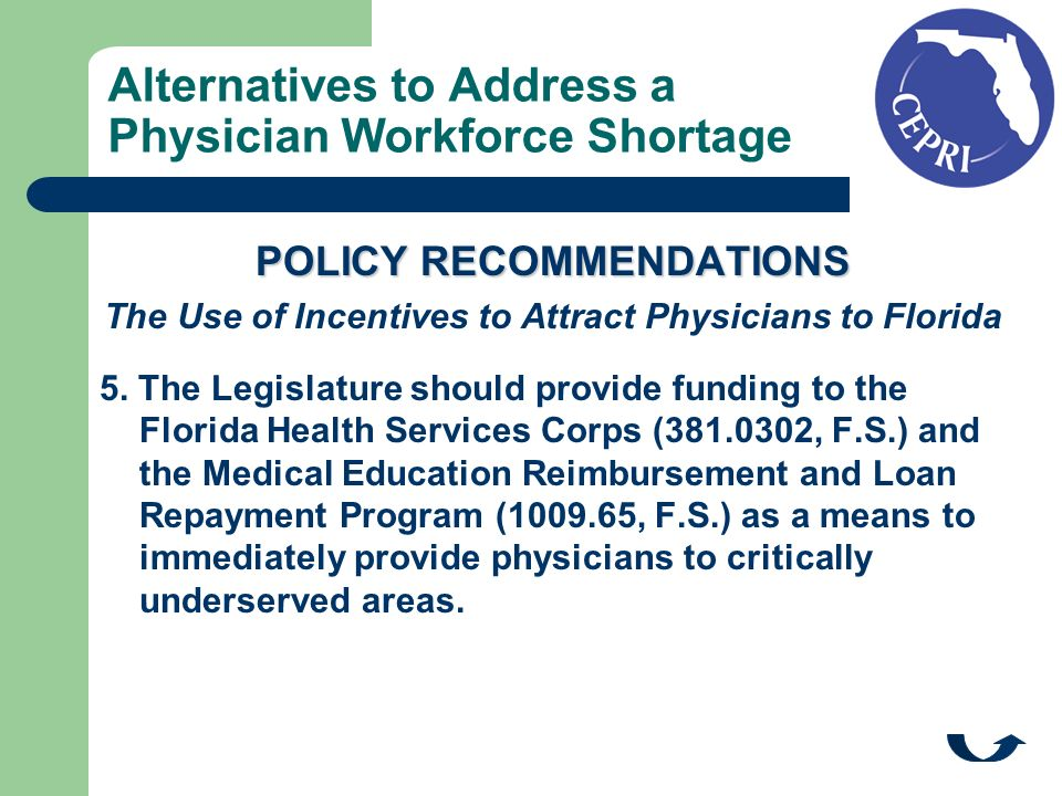 Alternatives to Address a Physician Workforce Shortage POLICY RECOMMENDATIONS The Use of Incentives to Attract Physicians to Florida 5. The Legislatur