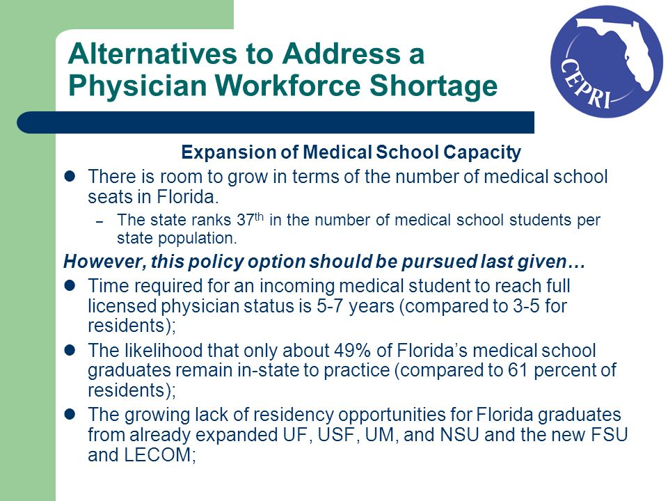 Alternatives to Address a Physician Workforce Shortage Expansion of Medical School Capacity There is room to grow in terms of the number of medical school seats in Florida.