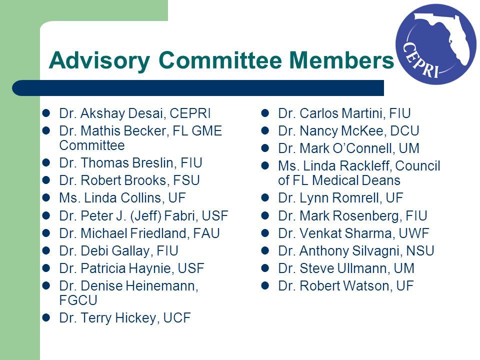 Advisory Committee Members Dr. Akshay Desai, CEPRI Dr. Mathis Becker, FL GME Committee Dr. Thomas Breslin, FIU Dr. Robert Brooks, FSU Ms. Linda Collin