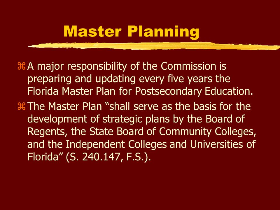 Master Planning (cont.) zThe Commission annually reviews the implementation of the state Master Plan and reports to the State Board of Education and Legislature on the progress toward implementation.