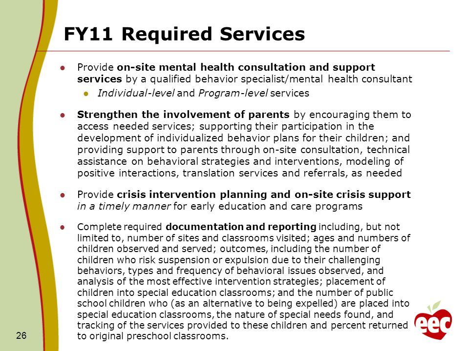 FY11 Required Services 26 Provide on-site mental health consultation and support services by a qualified behavior specialist/mental health consultant