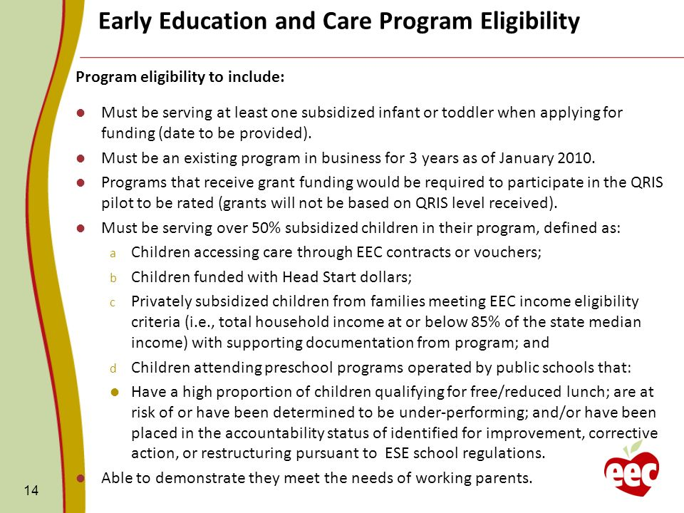 14 Program eligibility to include: Must be serving at least one subsidized infant or toddler when applying for funding (date to be provided). Must be
