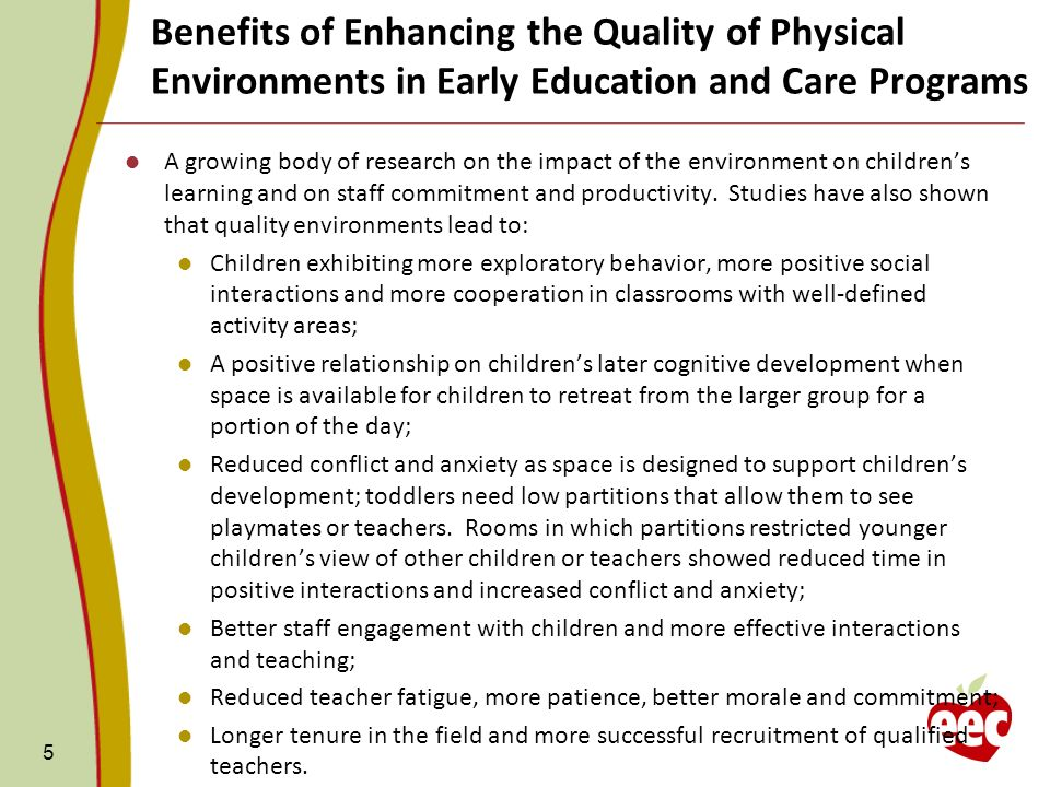 5 A growing body of research on the impact of the environment on childrens learning and on staff commitment and productivity.