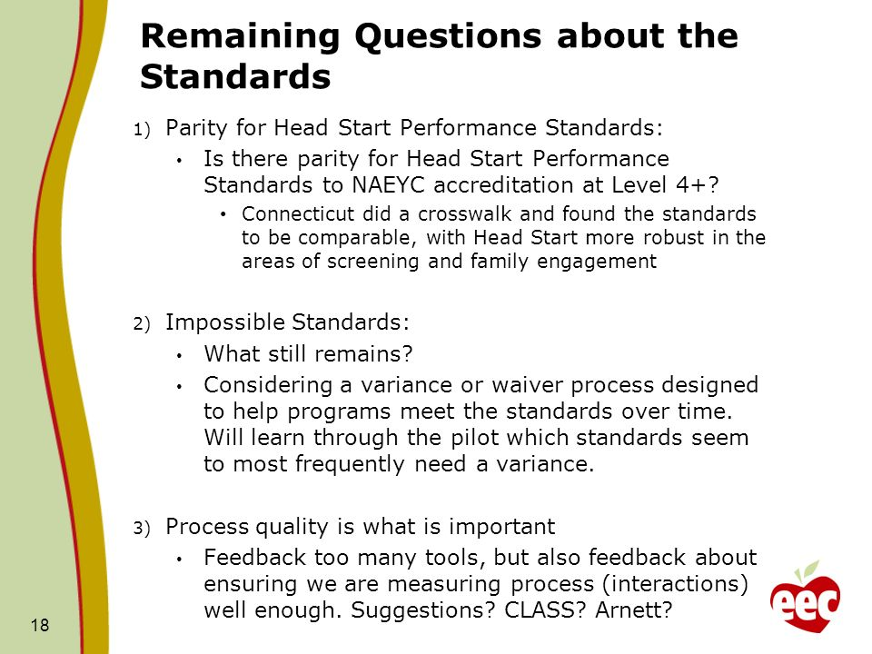 Remaining Questions about the Standards 1) Parity for Head Start Performance Standards: Is there parity for Head Start Performance Standards to NAEYC accreditation at Level 4+.