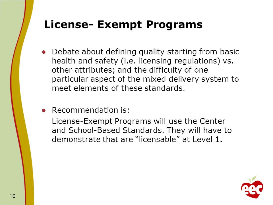 License- Exempt Programs Debate about defining quality starting from basic health and safety (i.e. licensing regulations) vs. other attributes; and th