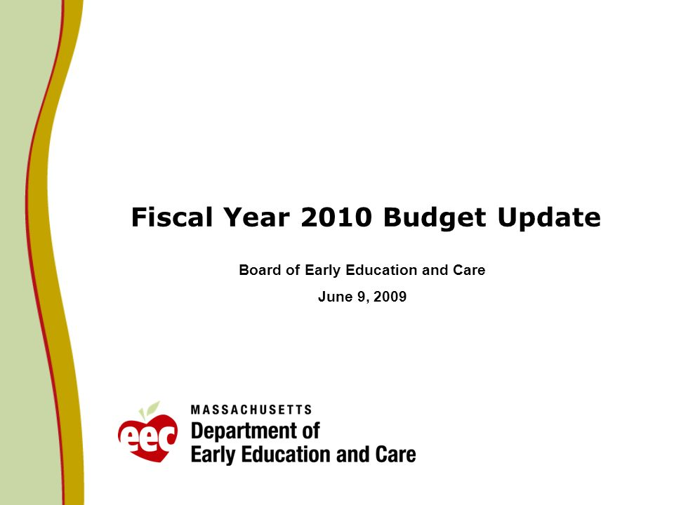 Fiscal Year 2010 Budget Update Board of Early Education and Care June 9, 2009