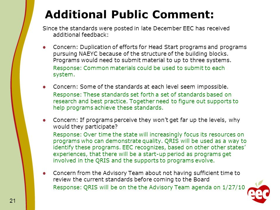 Additional Public Comment: Since the standards were posted in late December EEC has received additional feedback: Concern: Duplication of efforts for Head Start programs and programs pursuing NAEYC because of the structure of the building blocks.