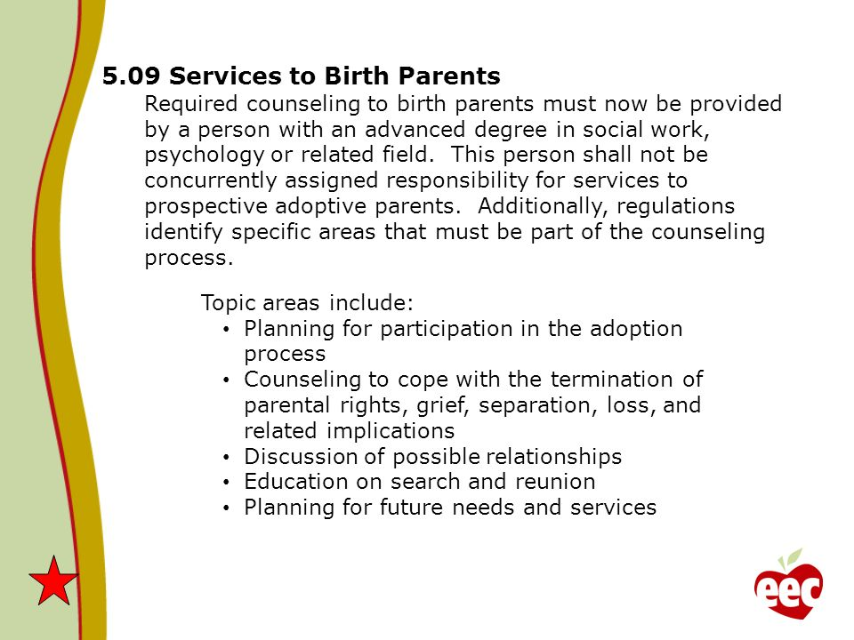 5.09 Services to Birth Parents Required counseling to birth parents must now be provided by a person with an advanced degree in social work, psycholog