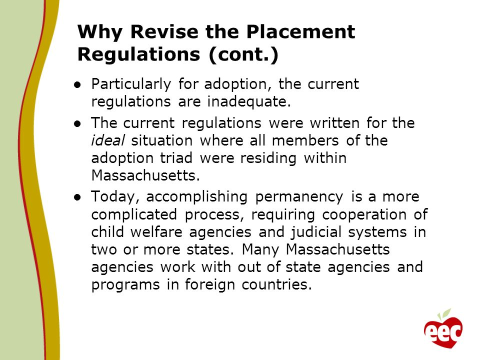 Why Revise the Placement Regulations (cont.) Particularly for adoption, the current regulations are inadequate.