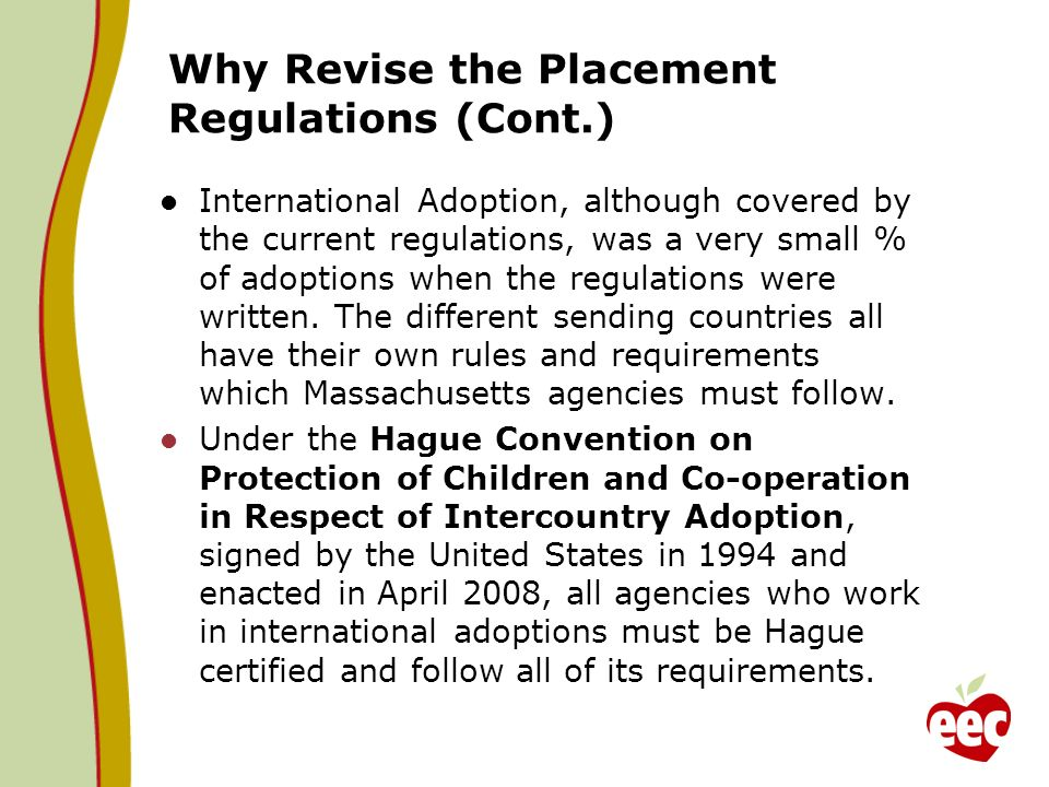 Why Revise the Placement Regulations (Cont.) International Adoption, although covered by the current regulations, was a very small % of adoptions when the regulations were written.