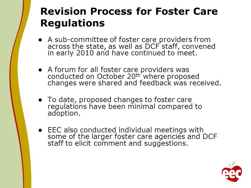 Revision Process for Foster Care Regulations A sub-committee of foster care providers from across the state, as well as DCF staff, convened in early 2010 and have continued to meet.