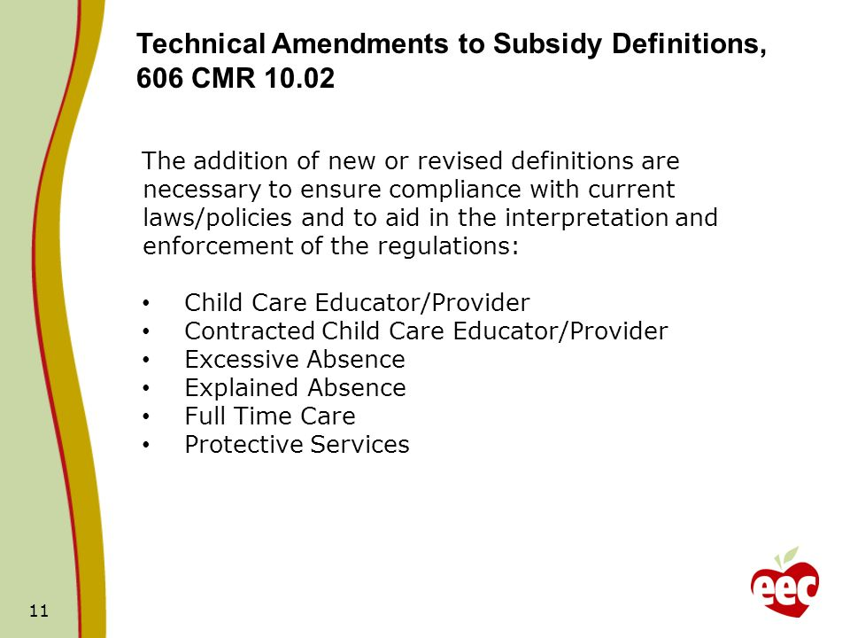 11 Technical Amendments to Subsidy Definitions, 606 CMR 10.02 The addition of new or revised definitions are necessary to ensure compliance with curre