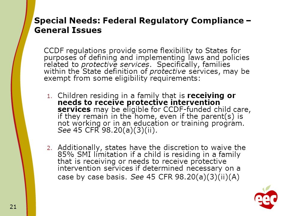 21 CCDF regulations provide some flexibility to States for purposes of defining and implementing laws and policies related to protective services. Spe