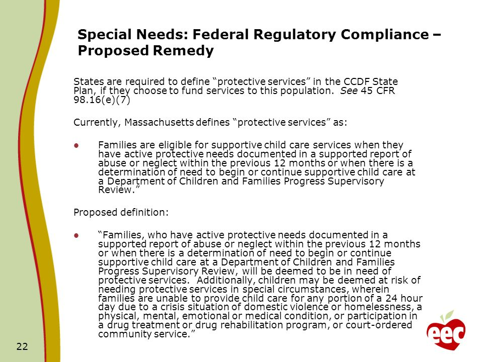 22 States are required to define protective services in the CCDF State Plan, if they choose to fund services to this population. See 45 CFR 98.16(e)(7