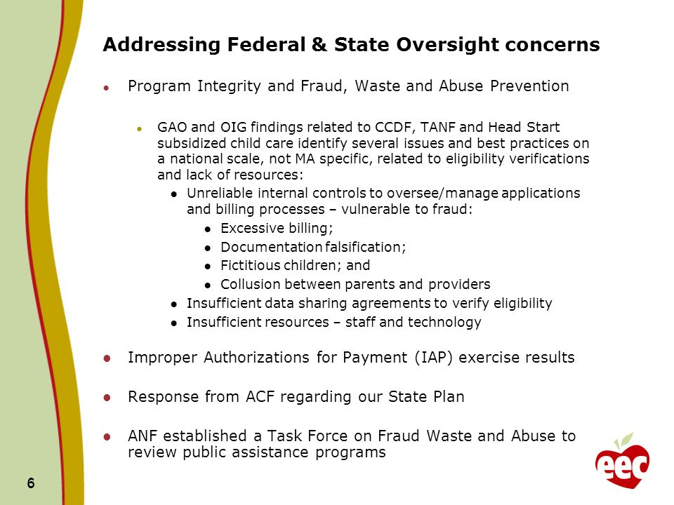 6 6 Addressing Federal & State Oversight concerns Program Integrity and Fraud, Waste and Abuse Prevention GAO and OIG findings related to CCDF, TANF a