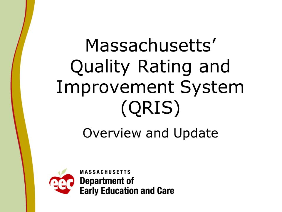 Massachusetts Quality Rating and Improvement System (QRIS) Overview and Update