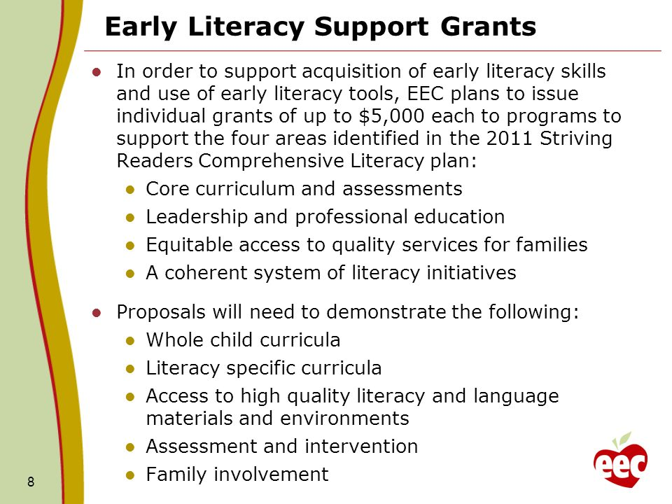 8 Early Literacy Support Grants In order to support acquisition of early literacy skills and use of early literacy tools, EEC plans to issue individua