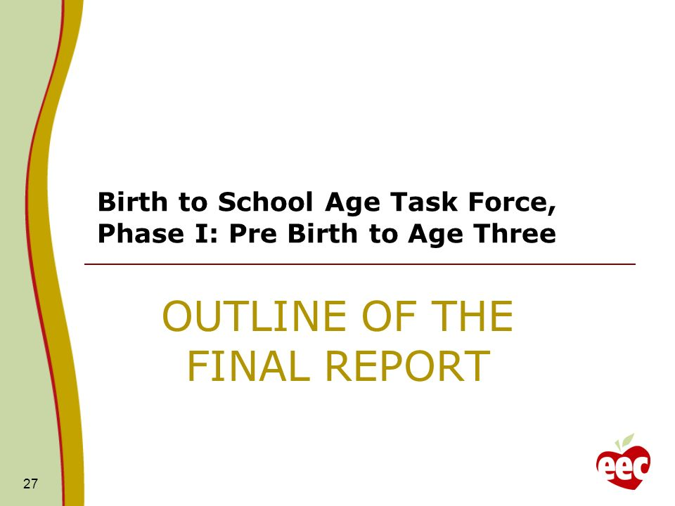 27 Birth to School Age Task Force, Phase I: Pre Birth to Age Three OUTLINE OF THE FINAL REPORT