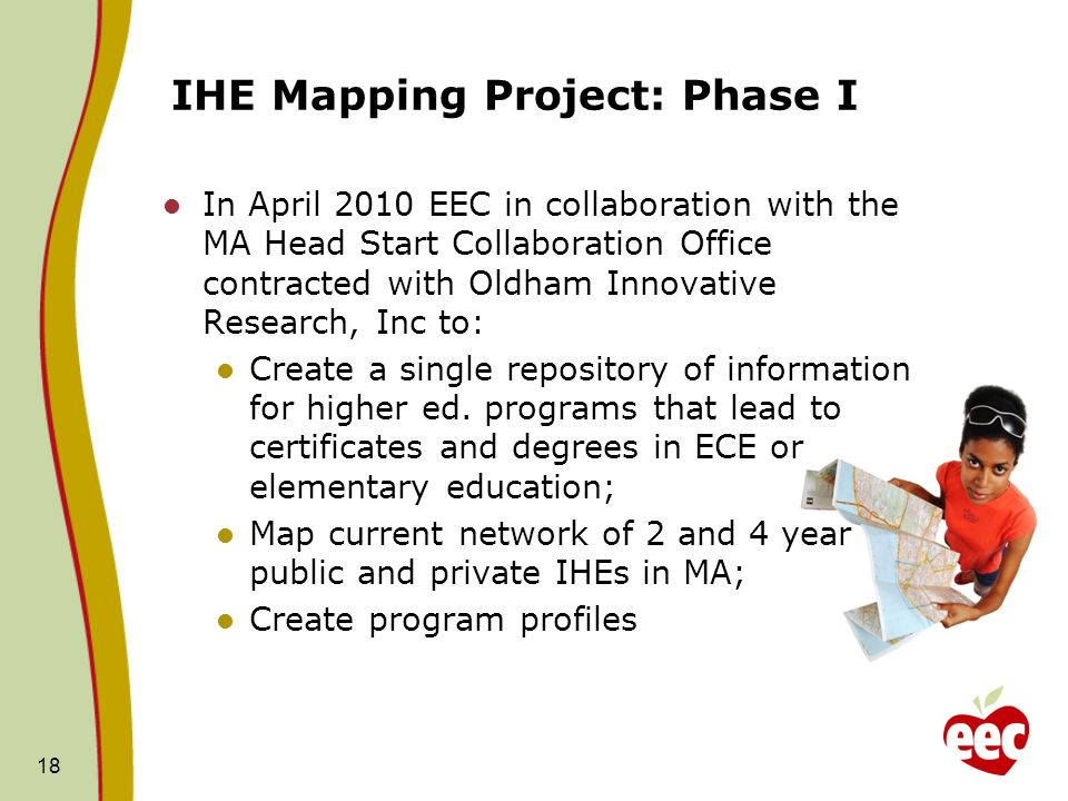 IHE Mapping Project: Phase I In April 2010 EEC in collaboration with the MA Head Start Collaboration Office contracted with Oldham Innovative Research