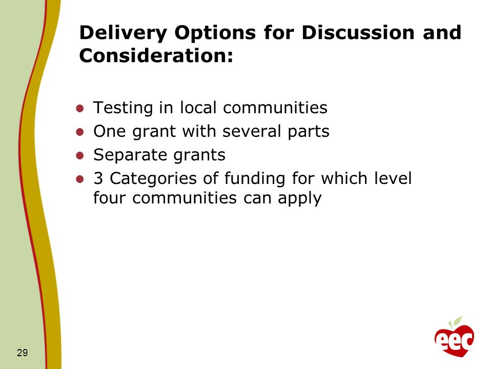Delivery Options for Discussion and Consideration: Testing in local communities One grant with several parts Separate grants 3 Categories of funding f