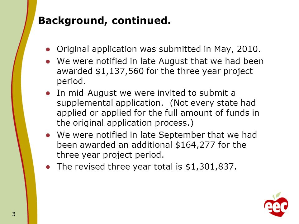 Background, continued. Original application was submitted in May, 2010. We were notified in late August that we had been awarded $1,137,560 for the th